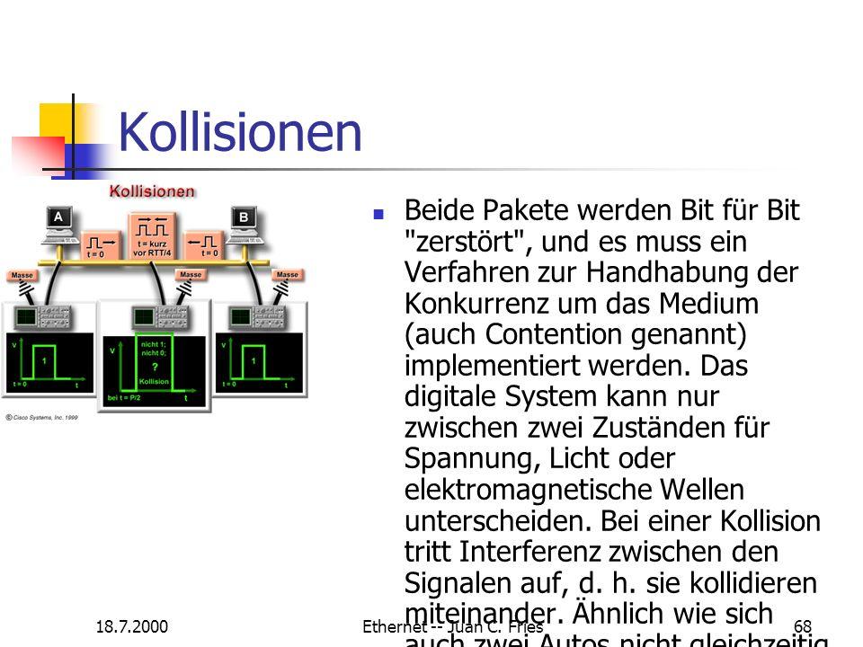 18.7.2000Ethernet -- Juan C. Fries68 Kollisionen Beide Pakete werden Bit für Bit
