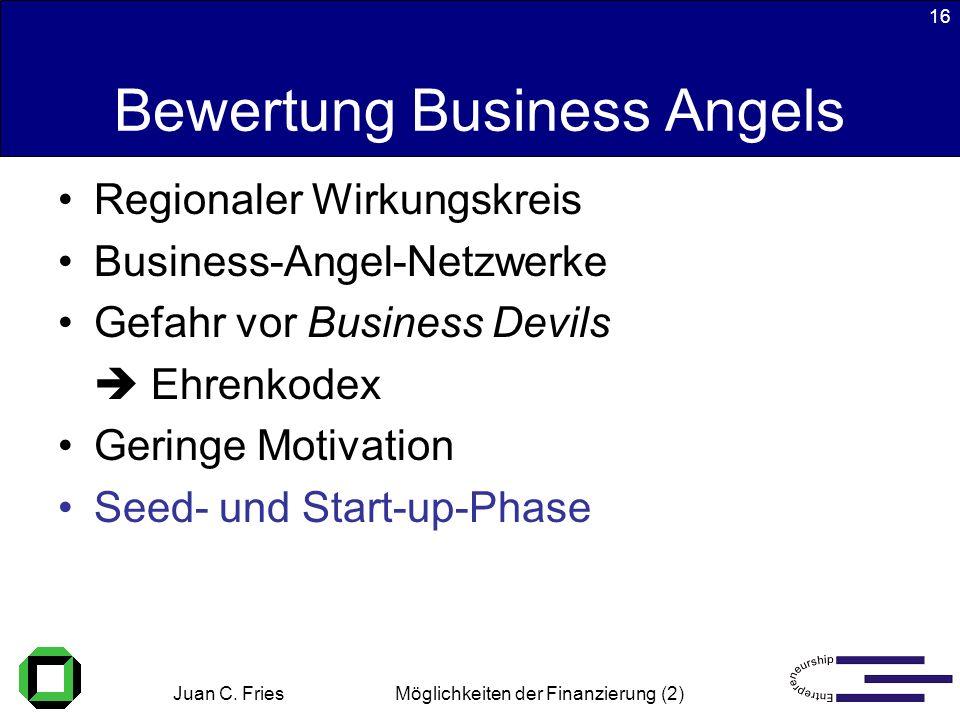 Juan C. Fries 22.01.2003 Möglichkeiten der Finanzierung (2) 16 Bewertung Business Angels Regionaler Wirkungskreis Business-Angel-Netzwerke Gefahr vor