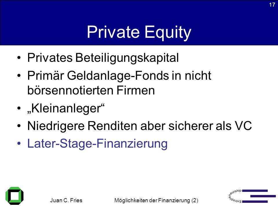 Juan C. Fries 22.01.2003 Möglichkeiten der Finanzierung (2) 17 Private Equity Privates Beteiligungskapital Primär Geldanlage-Fonds in nicht börsennoti