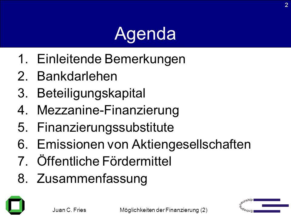 Juan C. Fries 22.01.2003 Möglichkeiten der Finanzierung (2) 2 Agenda 1.Einleitende Bemerkungen 2.Bankdarlehen 3.Beteiligungskapital 4.Mezzanine-Finanz