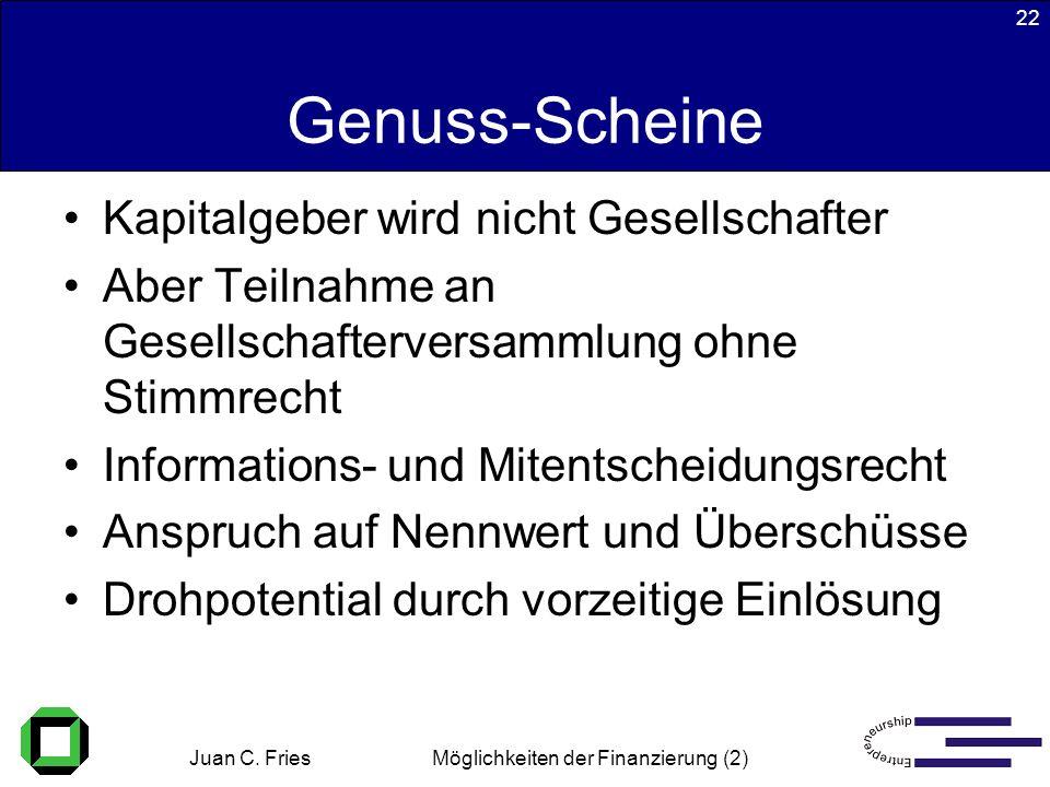 Juan C. Fries 22.01.2003 Möglichkeiten der Finanzierung (2) 22 Genuss-Scheine Kapitalgeber wird nicht Gesellschafter Aber Teilnahme an Gesellschafterv