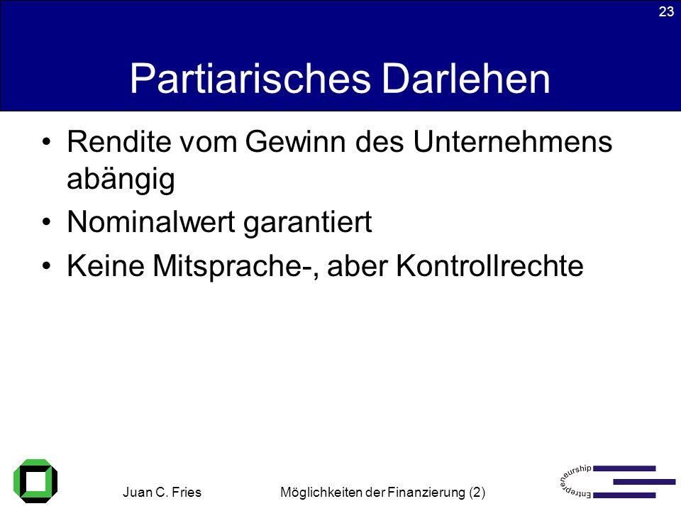 Juan C. Fries 22.01.2003 Möglichkeiten der Finanzierung (2) 23 Partiarisches Darlehen Rendite vom Gewinn des Unternehmens abängig Nominalwert garantie