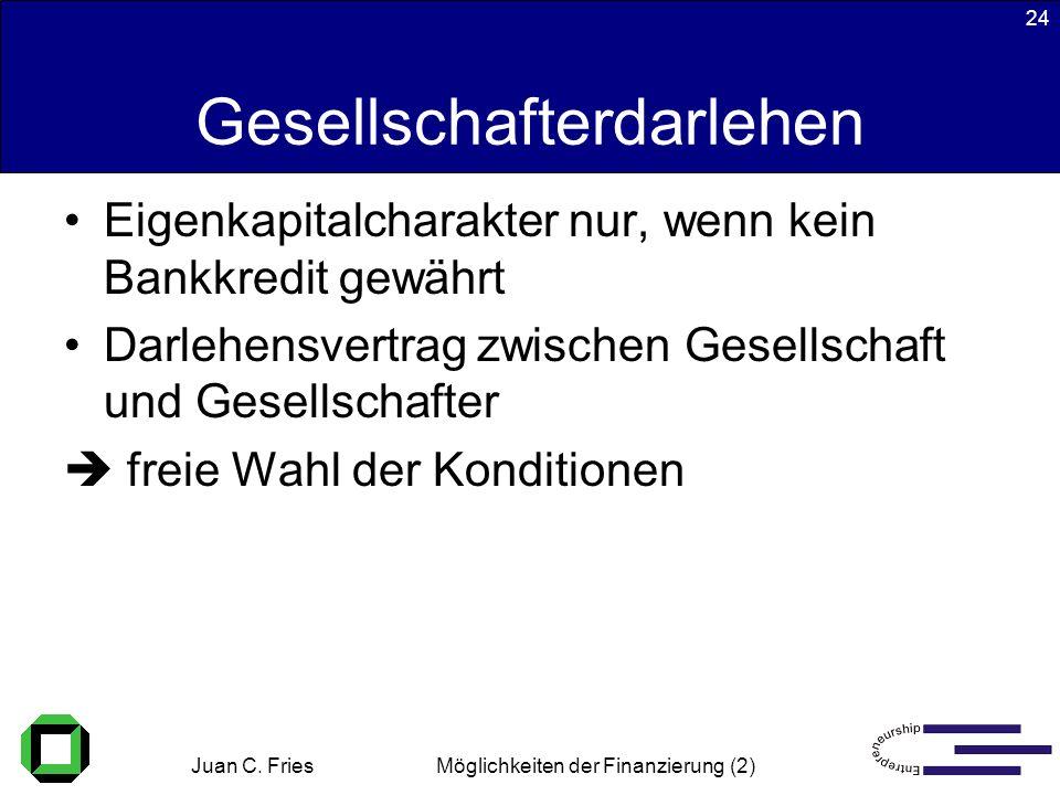 Juan C. Fries 22.01.2003 Möglichkeiten der Finanzierung (2) 24 Gesellschafterdarlehen Eigenkapitalcharakter nur, wenn kein Bankkredit gewährt Darlehen