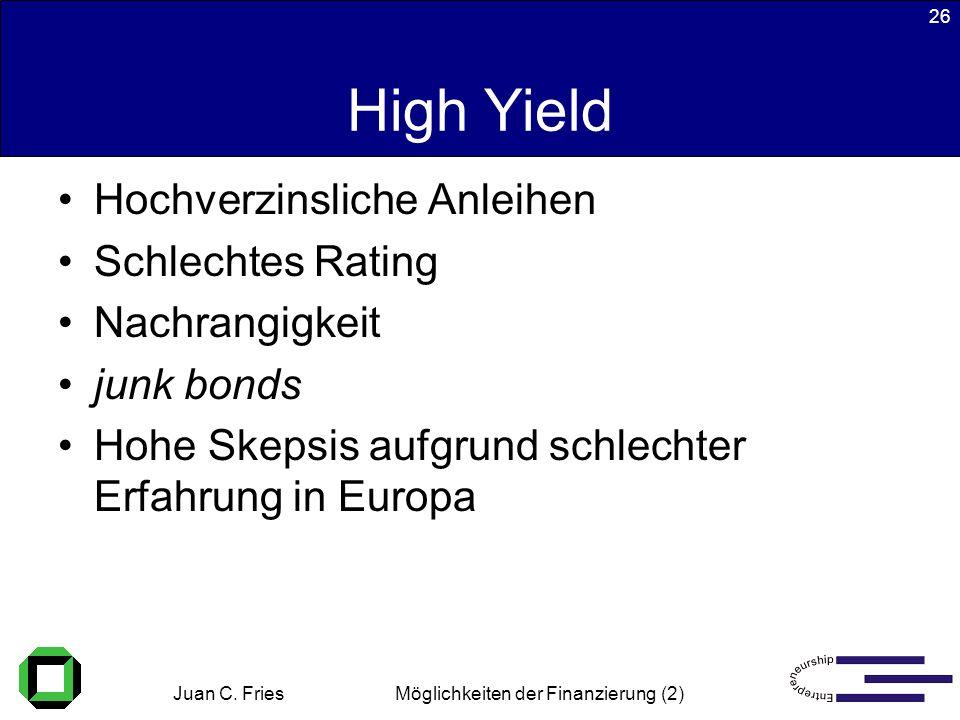 Juan C. Fries 22.01.2003 Möglichkeiten der Finanzierung (2) 26 High Yield Hochverzinsliche Anleihen Schlechtes Rating Nachrangigkeit junk bonds Hohe S