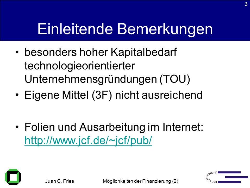 Juan C. Fries 22.01.2003 Möglichkeiten der Finanzierung (2) 3 Einleitende Bemerkungen besonders hoher Kapitalbedarf technologieorientierter Unternehme