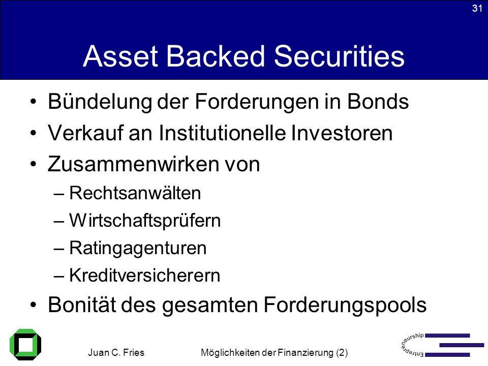 Juan C. Fries 22.01.2003 Möglichkeiten der Finanzierung (2) 31 Asset Backed Securities Bündelung der Forderungen in Bonds Verkauf an Institutionelle I
