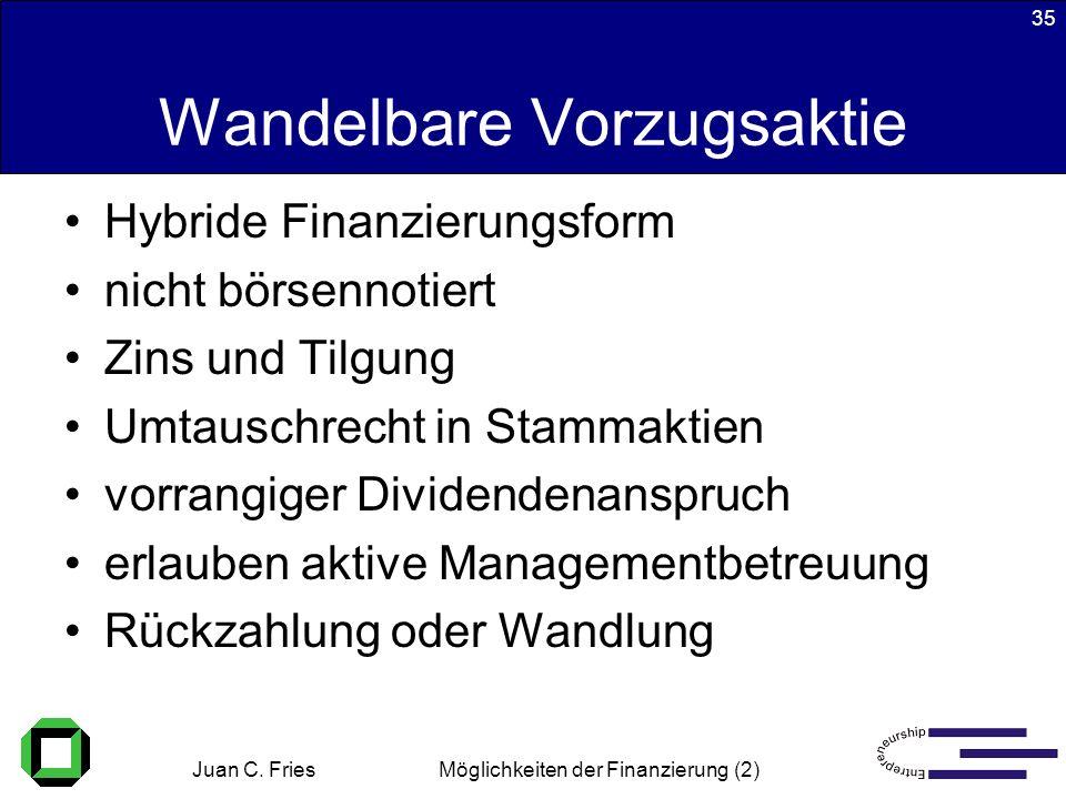 Juan C. Fries 22.01.2003 Möglichkeiten der Finanzierung (2) 35 Wandelbare Vorzugsaktie Hybride Finanzierungsform nicht börsennotiert Zins und Tilgung