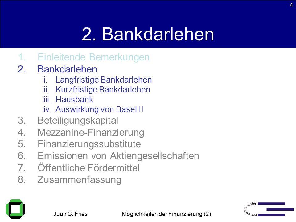 Juan C. Fries 22.01.2003 Möglichkeiten der Finanzierung (2) 4 2. Bankdarlehen 1.Einleitende Bemerkungen 2.Bankdarlehen i.Langfristige Bankdarlehen ii.