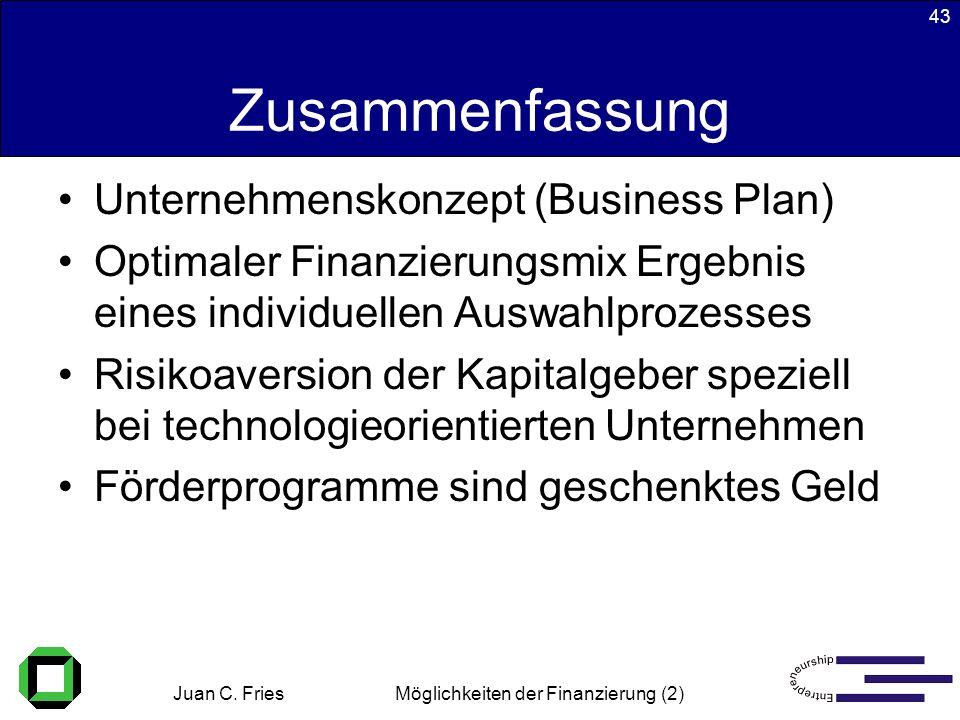 Juan C. Fries 22.01.2003 Möglichkeiten der Finanzierung (2) 43 Zusammenfassung Unternehmenskonzept (Business Plan) Optimaler Finanzierungsmix Ergebnis