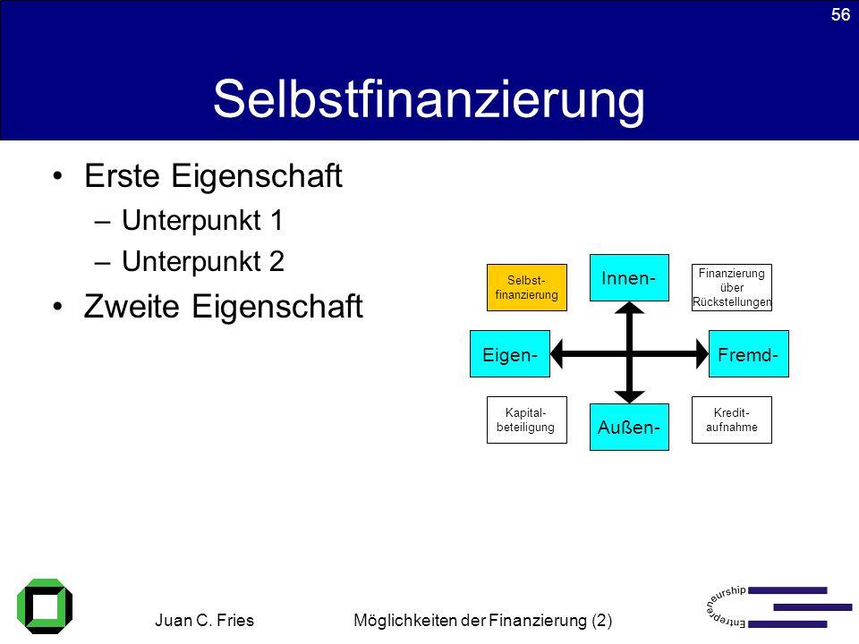 Juan C. Fries 22.01.2003 Möglichkeiten der Finanzierung (2) 56 Selbstfinanzierung Erste Eigenschaft –Unterpunkt 1 –Unterpunkt 2 Zweite Eigenschaft Kap