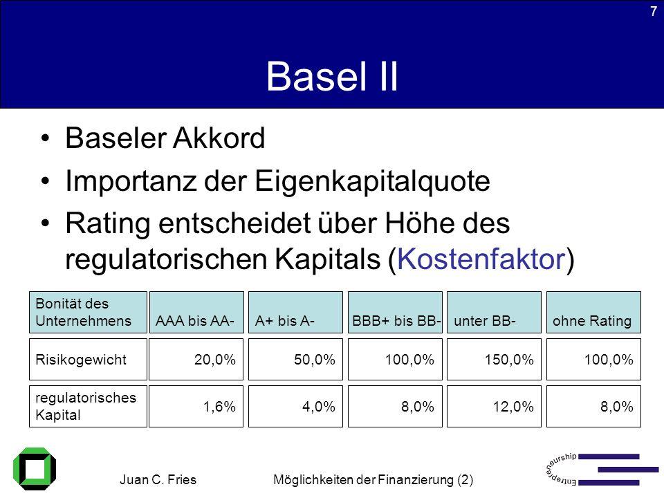 Juan C. Fries 22.01.2003 Möglichkeiten der Finanzierung (2) 7 Basel II Baseler Akkord Importanz der Eigenkapitalquote Rating entscheidet über Höhe des