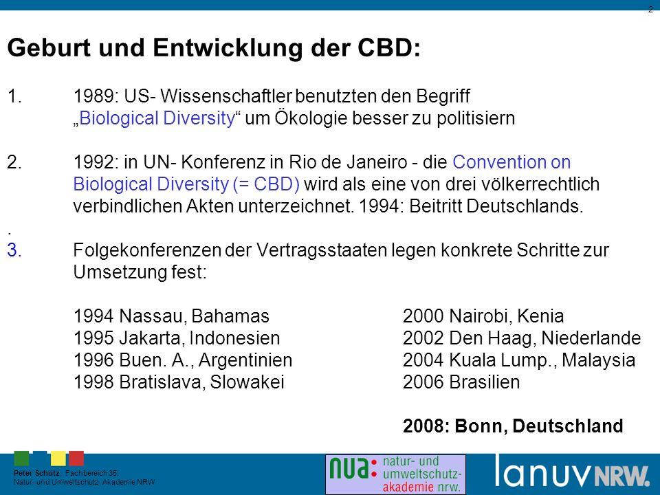 Landesamt für Natur, Umwelt und Verbraucherschutz Nordrhein-Westfalen 2 Peter Schütz, Fachbereich 35: Natur- und Umweltschutz- Akademie NRW Geburt und Entwicklung der CBD: 1.