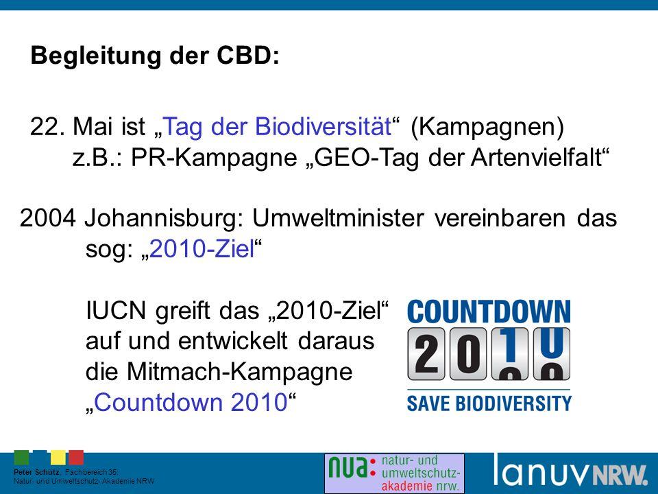 22. Mai ist Tag der Biodiversität (Kampagnen) z.B.: PR-Kampagne GEO-Tag der Artenvielfalt Begleitung der CBD: 2004 Johannisburg: Umweltminister verein