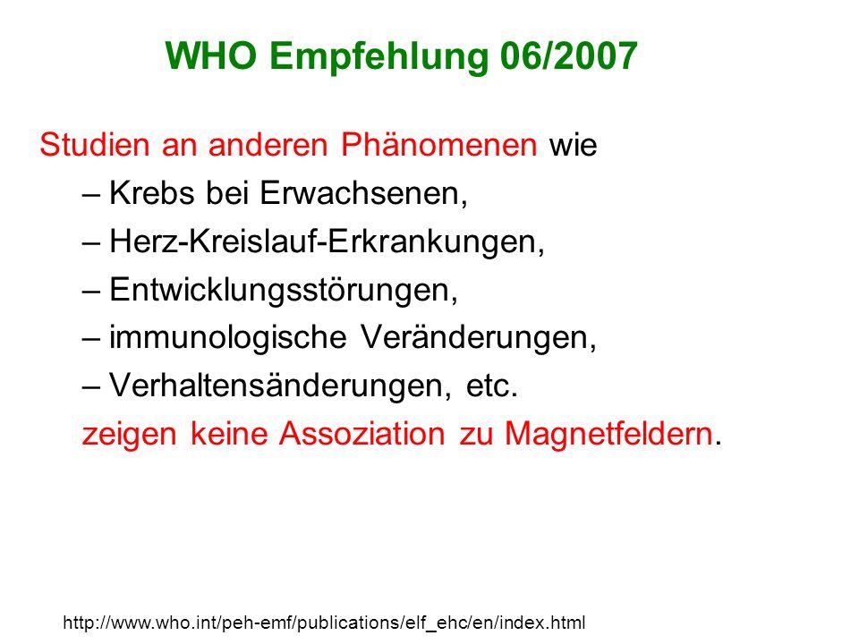 WHO Empfehlung 06/2007 Studien an anderen Phänomenen wie –Krebs bei Erwachsenen, –Herz-Kreislauf-Erkrankungen, –Entwicklungsstörungen, –immunologische