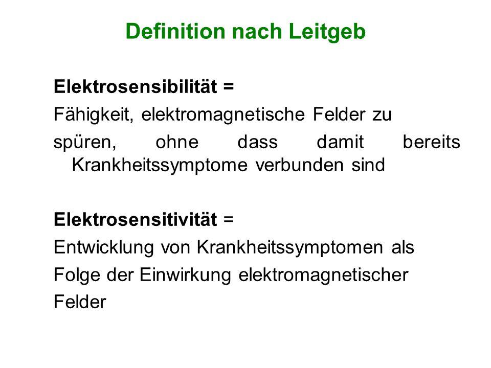 Definition nach Leitgeb Elektrosensibilität = Fähigkeit, elektromagnetische Felder zu spüren, ohne dass damit bereits Krankheitssymptome verbunden sin
