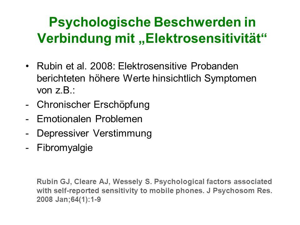 Psychologische Beschwerden in Verbindung mit Elektrosensitivität Rubin et al. 2008: Elektrosensitive Probanden berichteten höhere Werte hinsichtlich S