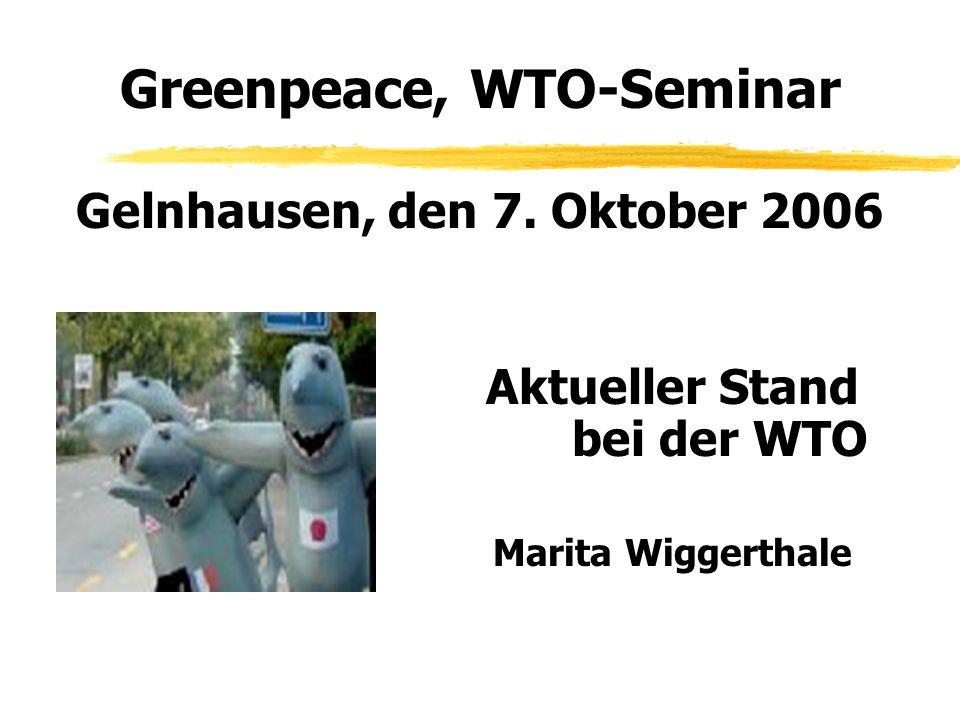 Greenpeace, WTO-Seminar Gelnhausen, den 7. Oktober 2006 Aktueller Stand bei der WTO Marita Wiggerthale
