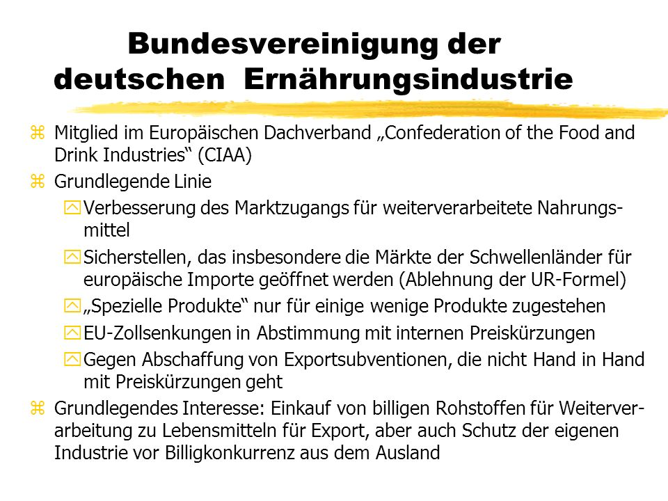 Bundesvereinigung der deutschen Ernährungsindustrie zMitglied im Europäischen Dachverband Confederation of the Food and Drink Industries (CIAA) zGrund