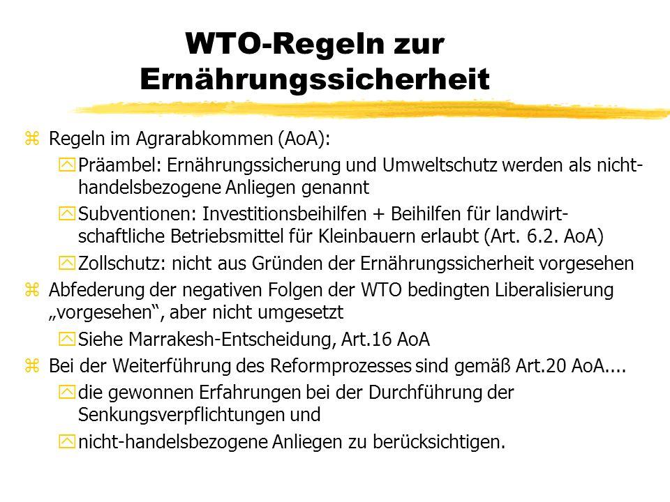 WTO-Regeln zur Ernährungssicherheit zRegeln im Agrarabkommen (AoA): yPräambel: Ernährungssicherung und Umweltschutz werden als nicht- handelsbezogene