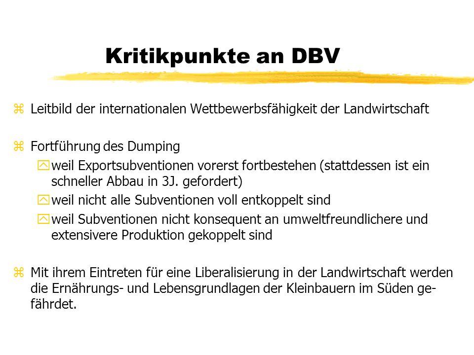 Kritikpunkte an DBV zLeitbild der internationalen Wettbewerbsfähigkeit der Landwirtschaft zFortführung des Dumping yweil Exportsubventionen vorerst fo