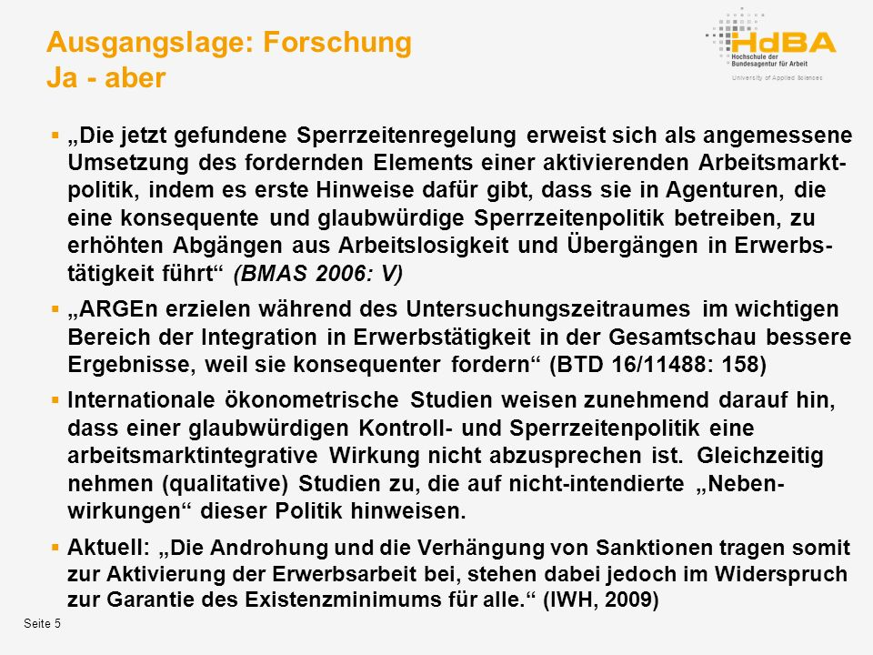 University of Applied Sciences Die Studie (2006/2007) Annäherung an folgende Fragen Welches Selbstbild haben die Mitarbeiter bezogen auf ihr beraterisches Verständnis und den Sanktionsauftrag.
