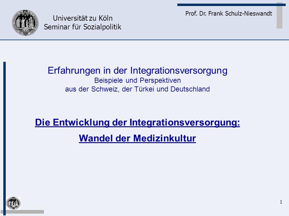 1 Prof. Dr. Frank Schulz-Nieswandt Universität zu Köln Seminar für Sozialpolitik Erfahrungen in der Integrationsversorgung Beispiele und Perspektiven