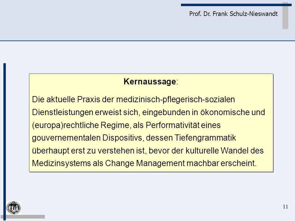 11 Prof. Dr. Frank Schulz-Nieswandt Kernaussage: Die aktuelle Praxis der medizinisch-pflegerisch-sozialen Dienstleistungen erweist sich, eingebunden i
