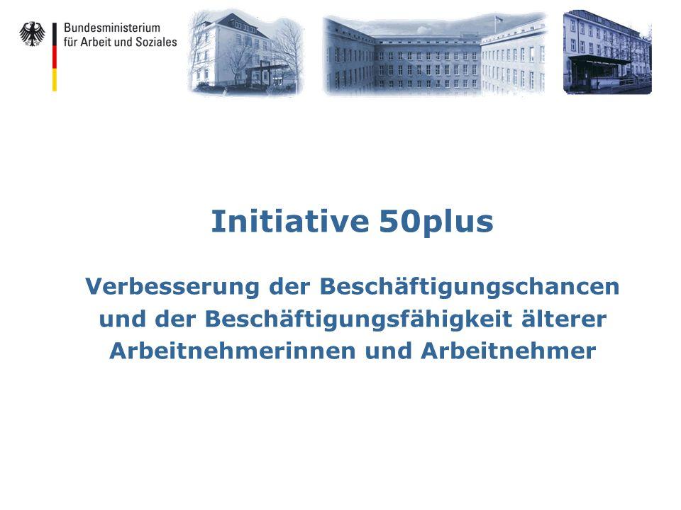 Initiative 50plus Verbesserung der Beschäftigungschancen und der Beschäftigungsfähigkeit älterer Arbeitnehmerinnen und Arbeitnehmer