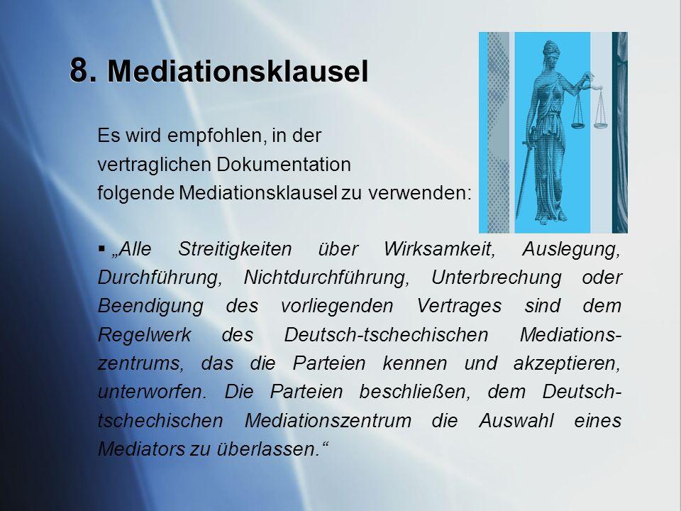 8. Mediationsklausel Es wird empfohlen, in der vertraglichen Dokumentation folgende Mediationsklausel zu verwenden: Alle Streitigkeiten über Wirksamke
