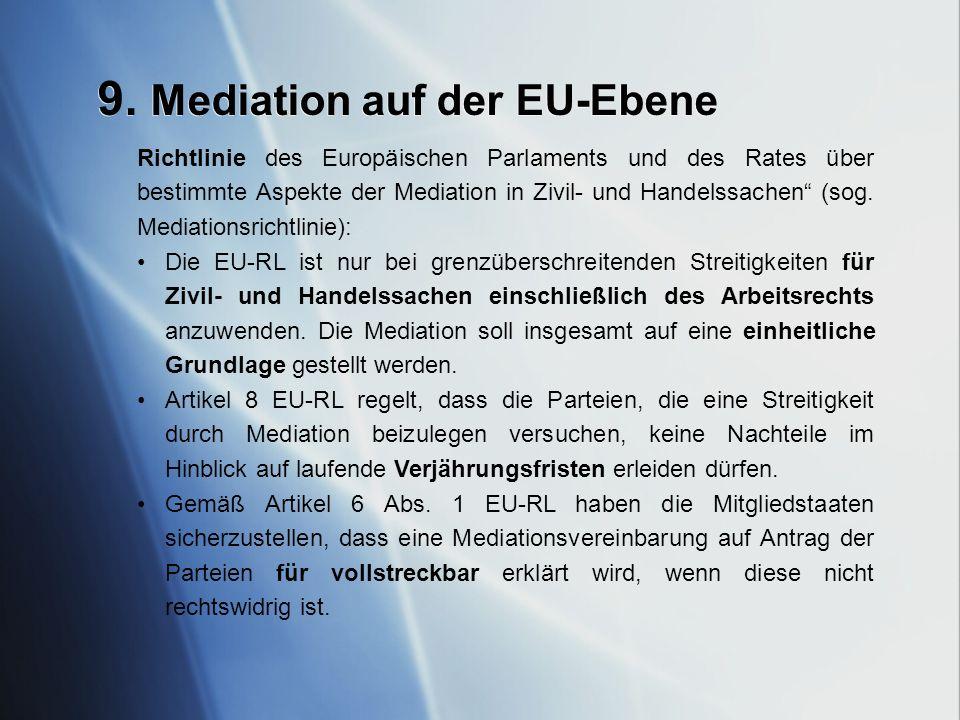 9. Mediation auf der EU-Ebene Richtlinie des Europäischen Parlaments und des Rates über bestimmte Aspekte der Mediation in Zivil- und Handelssachen (s