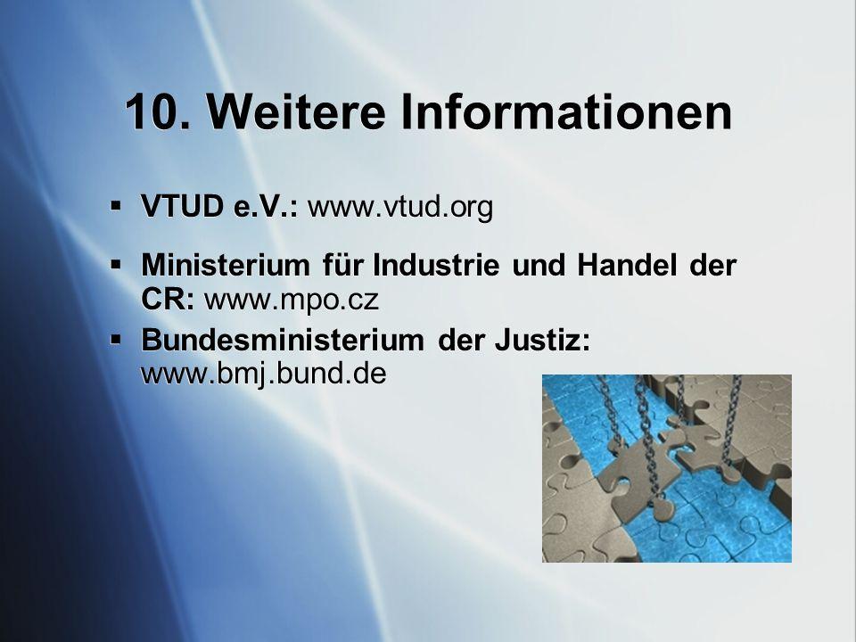 10. Weitere Informationen VTUD e.V.: www.vtud.org Ministerium für Industrie und Handel der CR: www.mpo.cz Bundesministerium der Justiz: www.bmj.bund.d