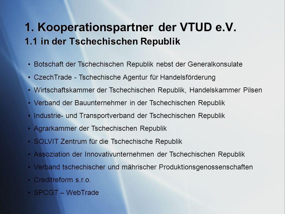 1. Kooperationspartner der VTUD e.V. 1.1 in der Tschechischen Republik Botschaft der Tschechischen Republik nebst der Generalkonsulate CzechTrade - Ts