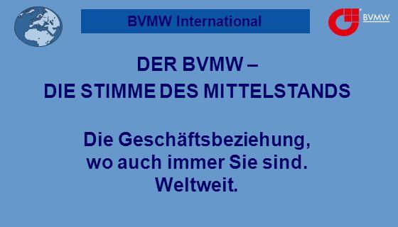 BVMW International DER BVMW – DIE STIMME DES MITTELSTANDS Die Geschäftsbeziehung, wo auch immer Sie sind.
