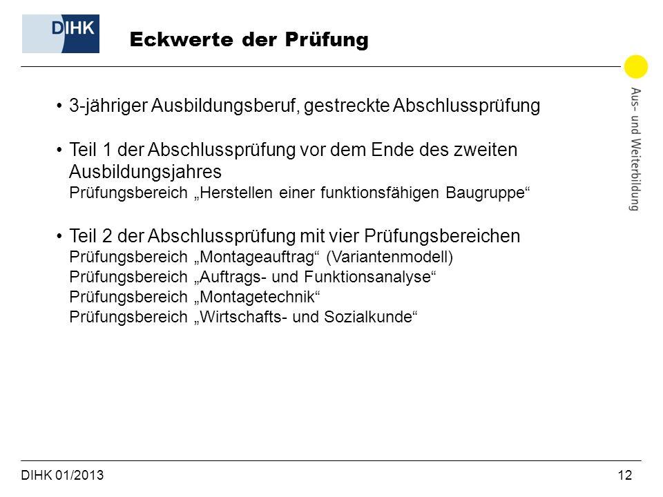 DIHK 01/2013 12 3-jähriger Ausbildungsberuf, gestreckte Abschlussprüfung Teil 1 der Abschlussprüfung vor dem Ende des zweiten Ausbildungsjahres Prüfun