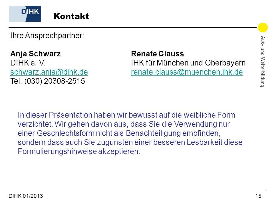 DIHK 01/2013 15 Kontakt Ihre Ansprechpartner: Anja Schwarz DIHK e. V. schwarz.anja@dihk.de schwarz.anja@dihk.de Tel. (030) 20308-2515 Renate Clauss IH