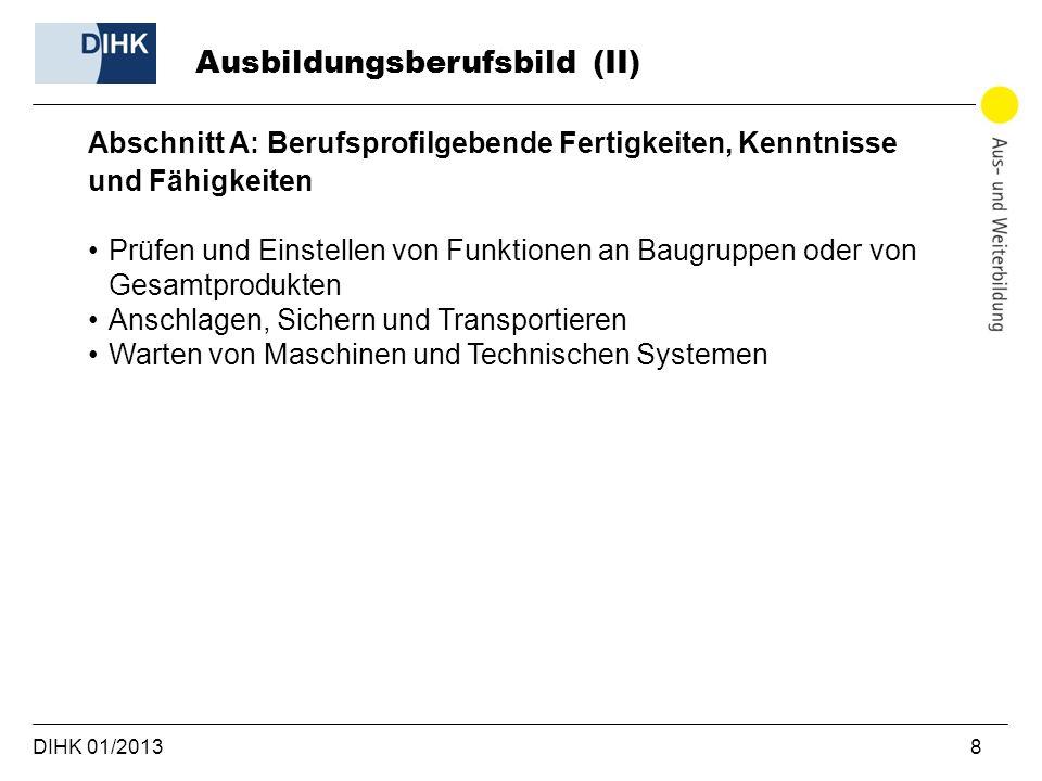DIHK 01/2013 8 Abschnitt A: Berufsprofilgebende Fertigkeiten, Kenntnisse und Fähigkeiten Prüfen und Einstellen von Funktionen an Baugruppen oder von G