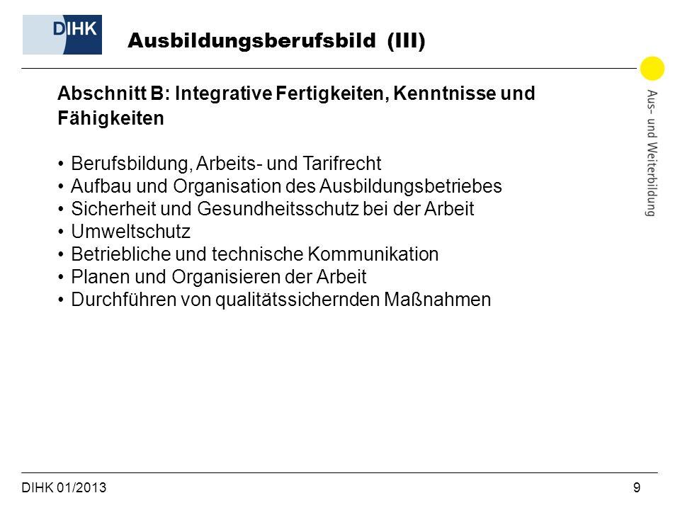 DIHK 01/2013 9 Abschnitt B: Integrative Fertigkeiten, Kenntnisse und Fähigkeiten Berufsbildung, Arbeits- und Tarifrecht Aufbau und Organisation des Au