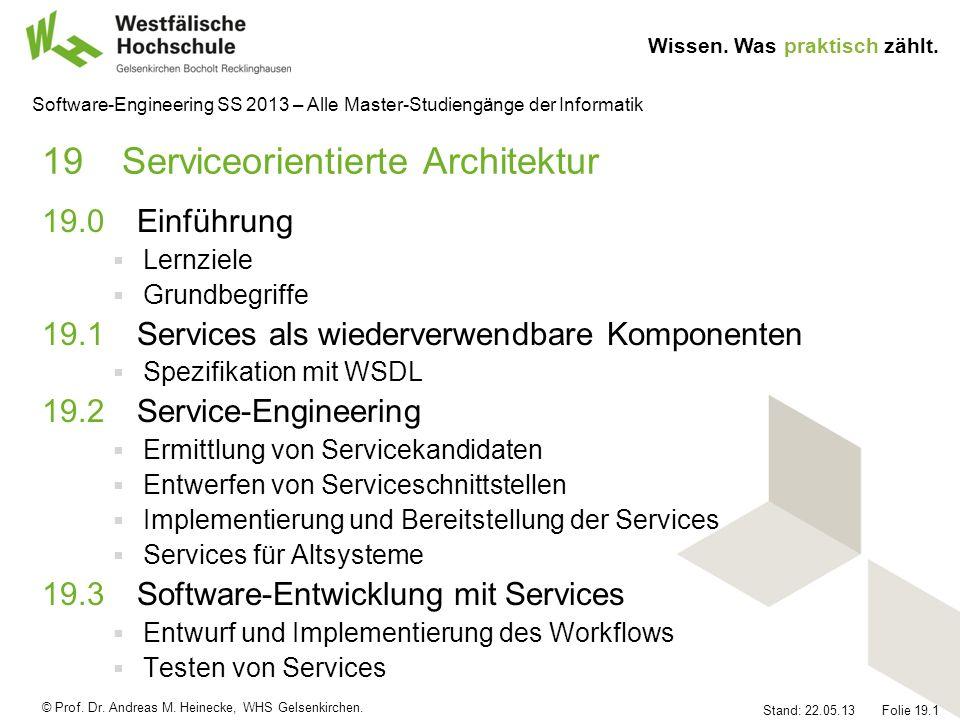 © Prof. Dr. Andreas M. Heinecke, WHS Gelsenkirchen. Wissen. Was praktisch zählt. Stand: 22.05.13 Folie 19.1 Software-Engineering SS 2013 – Alle Master