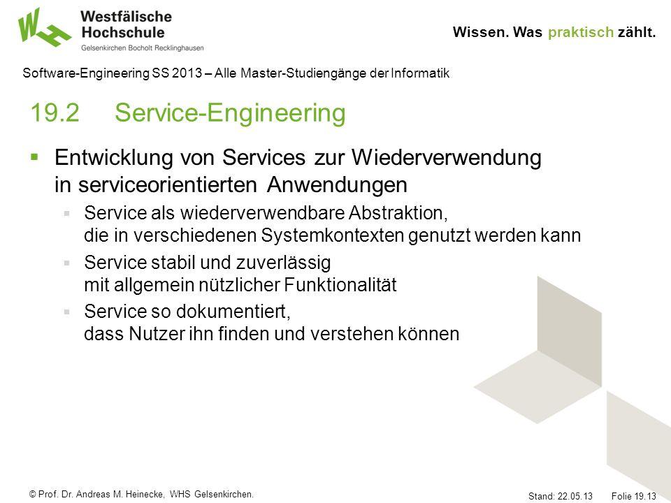 © Prof. Dr. Andreas M. Heinecke, WHS Gelsenkirchen. Wissen. Was praktisch zählt. Stand: 22.05.13 Folie 19.13 Software-Engineering SS 2013 – Alle Maste