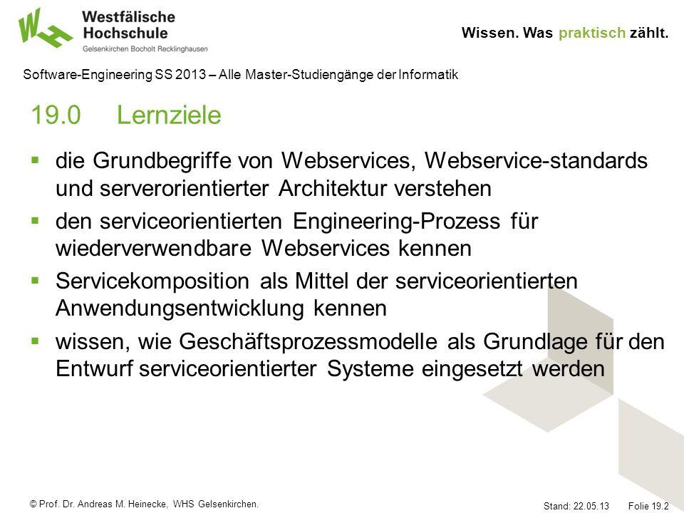 © Prof. Dr. Andreas M. Heinecke, WHS Gelsenkirchen. Wissen. Was praktisch zählt. Stand: 22.05.13 Folie 19.2 Software-Engineering SS 2013 – Alle Master