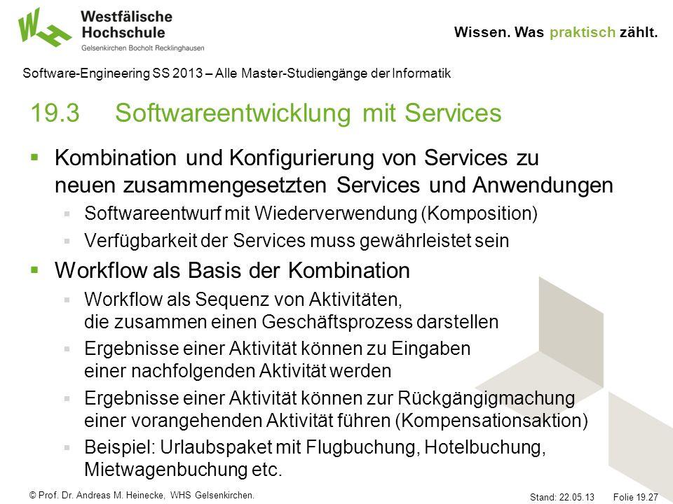 © Prof. Dr. Andreas M. Heinecke, WHS Gelsenkirchen. Wissen. Was praktisch zählt. Stand: 22.05.13 Folie 19.27 Software-Engineering SS 2013 – Alle Maste