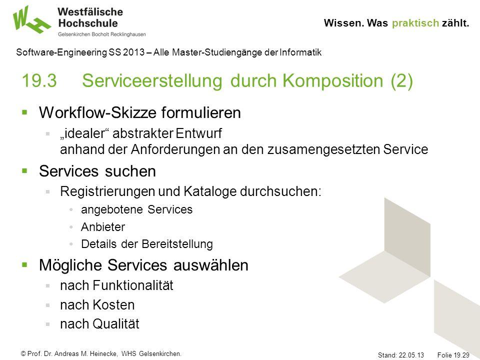 © Prof. Dr. Andreas M. Heinecke, WHS Gelsenkirchen. Wissen. Was praktisch zählt. Stand: 22.05.13 Folie 19.29 Software-Engineering SS 2013 – Alle Maste