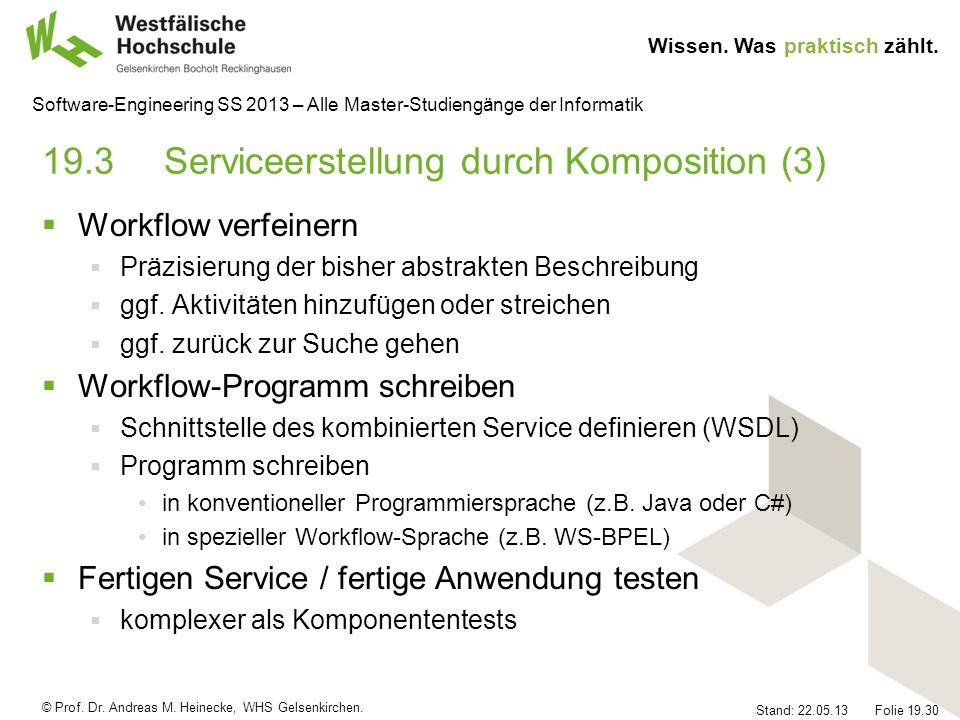 © Prof. Dr. Andreas M. Heinecke, WHS Gelsenkirchen. Wissen. Was praktisch zählt. Stand: 22.05.13 Folie 19.30 Software-Engineering SS 2013 – Alle Maste
