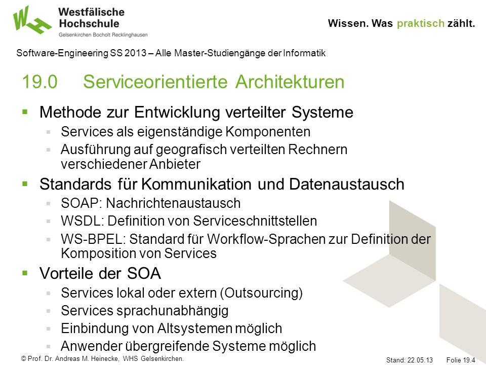 © Prof. Dr. Andreas M. Heinecke, WHS Gelsenkirchen. Wissen. Was praktisch zählt. Stand: 22.05.13 Folie 19.4 Software-Engineering SS 2013 – Alle Master
