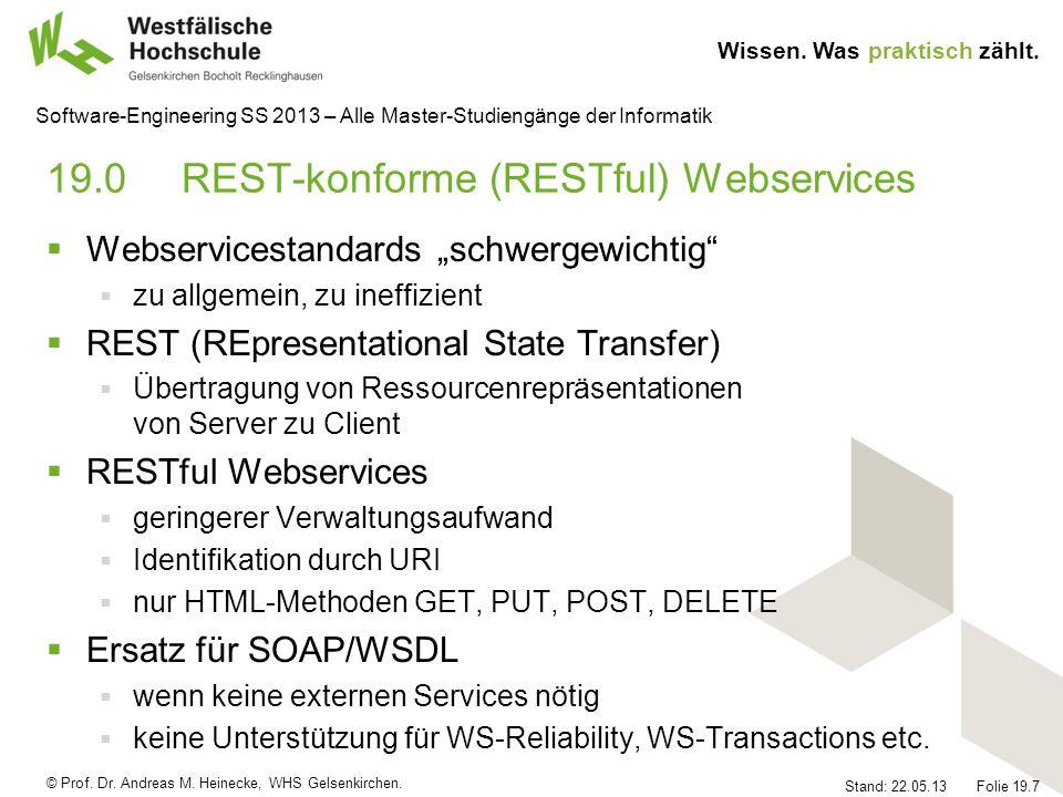 © Prof. Dr. Andreas M. Heinecke, WHS Gelsenkirchen. Wissen. Was praktisch zählt. Stand: 22.05.13 Folie 19.7 Software-Engineering SS 2013 – Alle Master