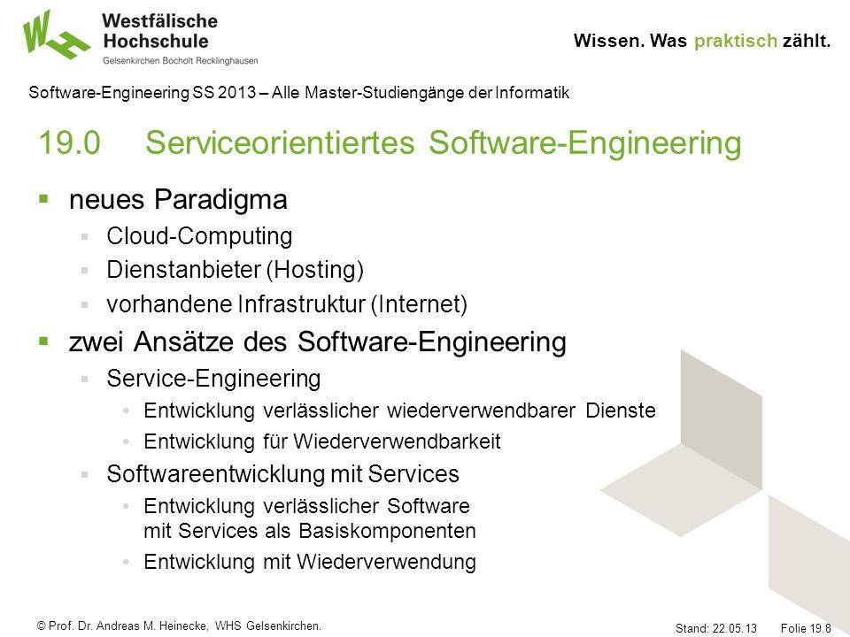 © Prof. Dr. Andreas M. Heinecke, WHS Gelsenkirchen. Wissen. Was praktisch zählt. Stand: 22.05.13 Folie 19.8 Software-Engineering SS 2013 – Alle Master
