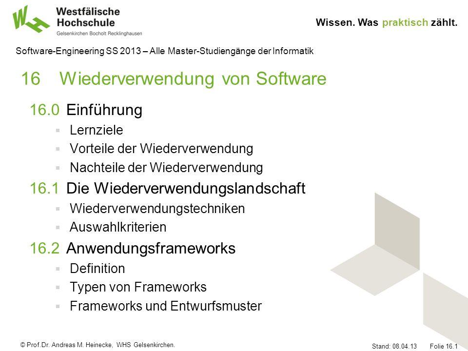 © Prof.Dr. Andreas M. Heinecke, WHS Gelsenkirchen. Wissen. Was praktisch zählt. Stand: 08.04.13 Folie 16.1 Software-Engineering SS 2013 – Alle Master-