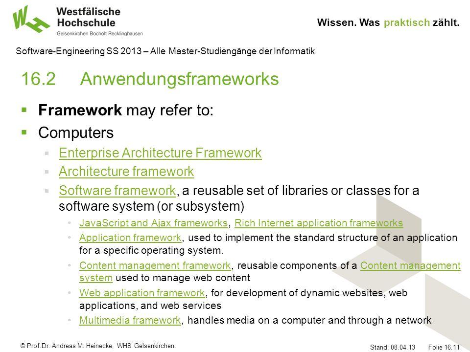 © Prof.Dr. Andreas M. Heinecke, WHS Gelsenkirchen. Wissen. Was praktisch zählt. Stand: 08.04.13 Folie 16.11 Software-Engineering SS 2013 – Alle Master