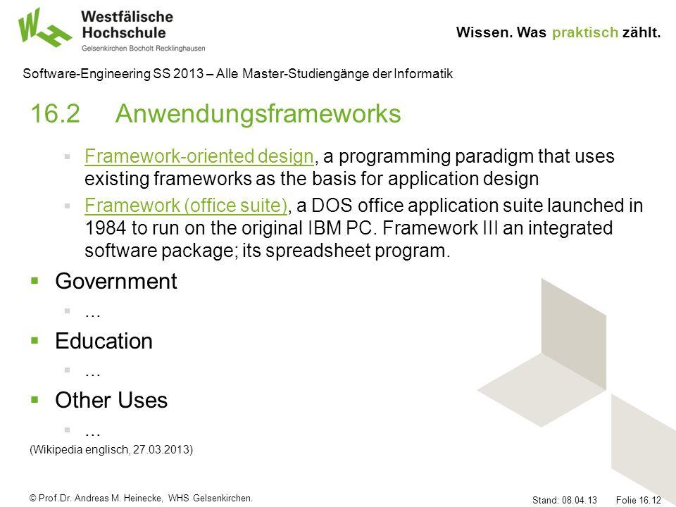 © Prof.Dr. Andreas M. Heinecke, WHS Gelsenkirchen. Wissen. Was praktisch zählt. Stand: 08.04.13 Folie 16.12 Software-Engineering SS 2013 – Alle Master