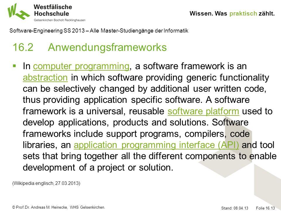 © Prof.Dr. Andreas M. Heinecke, WHS Gelsenkirchen. Wissen. Was praktisch zählt. Stand: 08.04.13 Folie 16.13 Software-Engineering SS 2013 – Alle Master